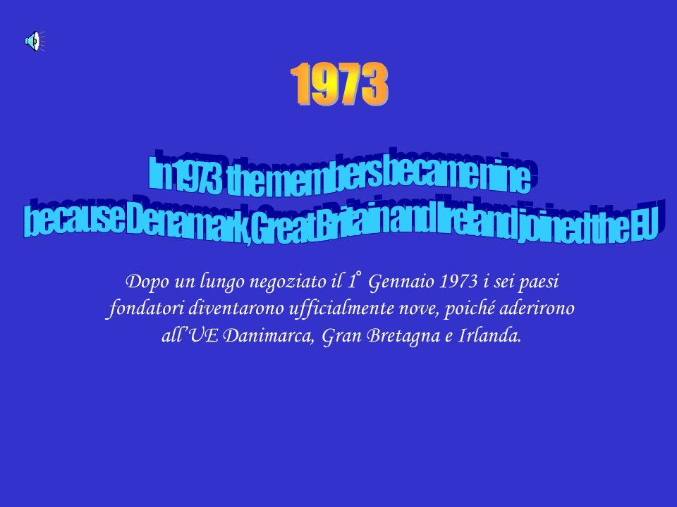 1973 Dopo un lungo negoziato il 1° Gennaio 1973 i sei paesi