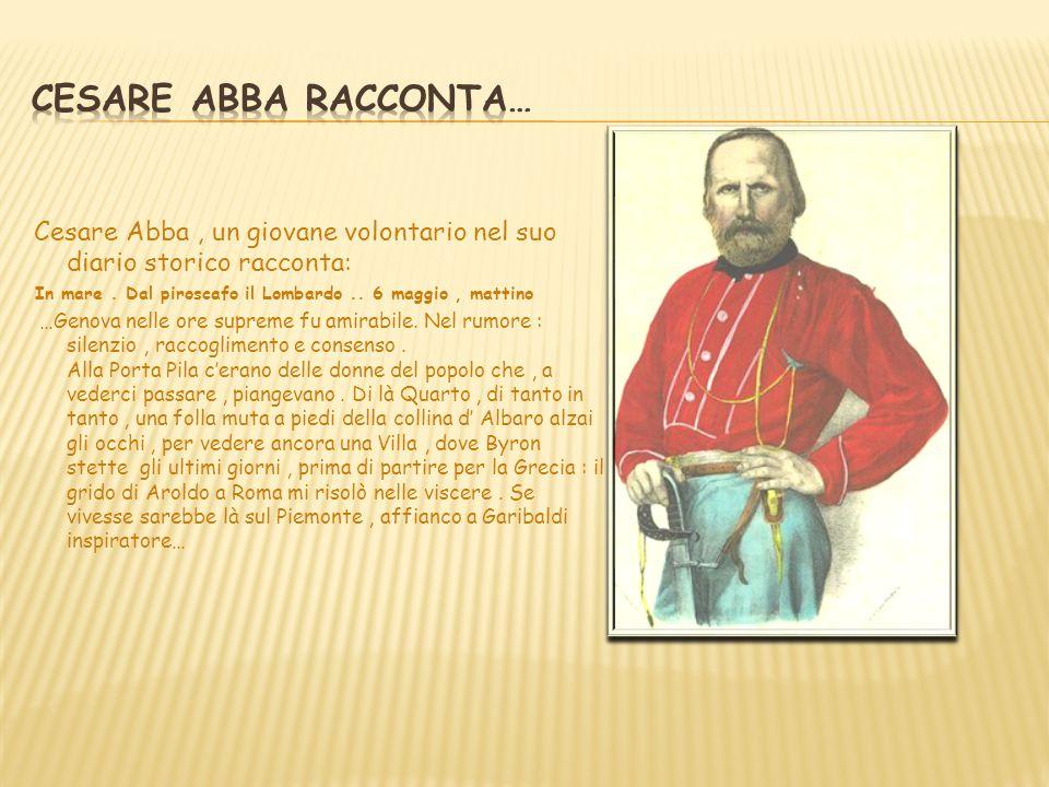 Cesare abba racconta… Cesare Abba , un giovane volontario nel suo diario storico racconta: In mare . Dal piroscafo il Lombardo .. 6 maggio , mattino.