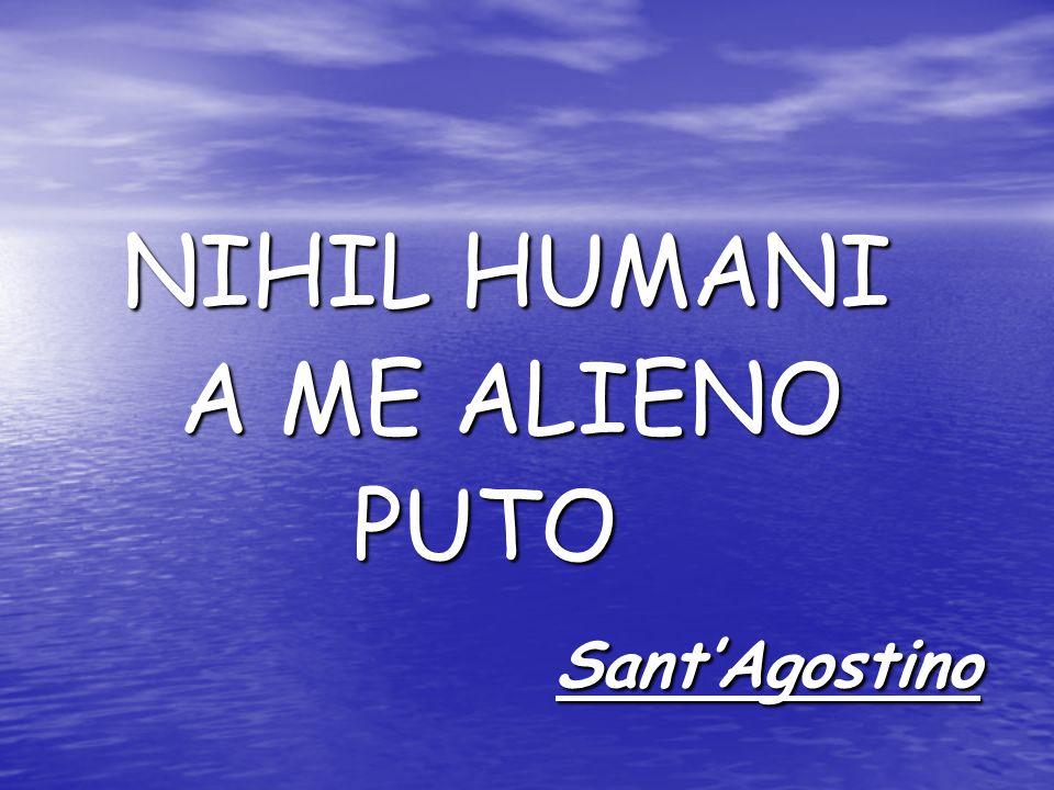 NIHIL HUMANI A ME ALIENO PUTO Sant'Agostino
