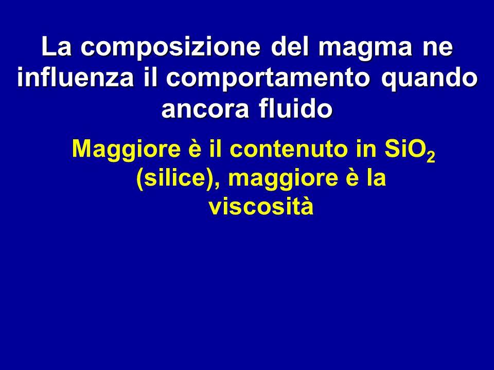 Maggiore è il contenuto in SiO2 (silice), maggiore è la viscosità