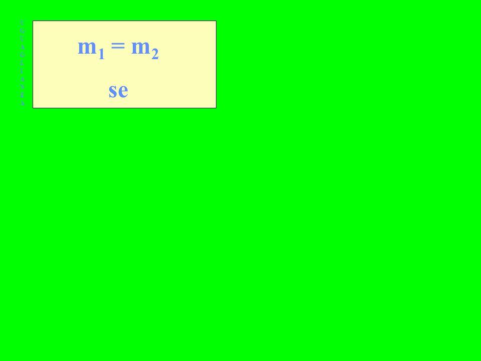 UGUAGLIANZA m1 = m2 se