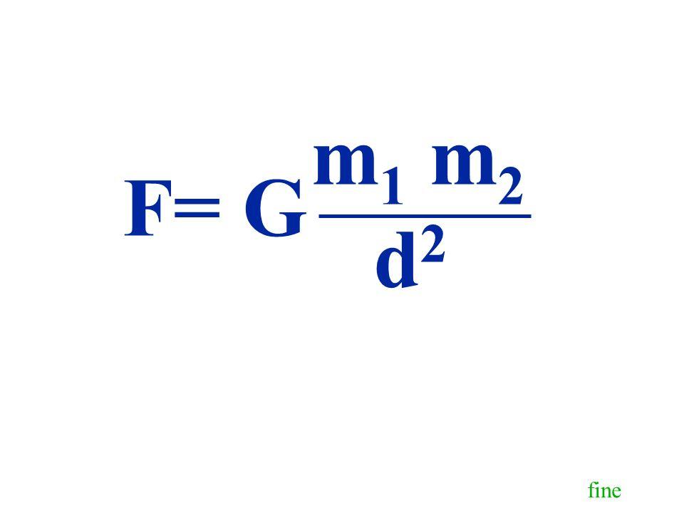 F= G m1 m2 d2 fine