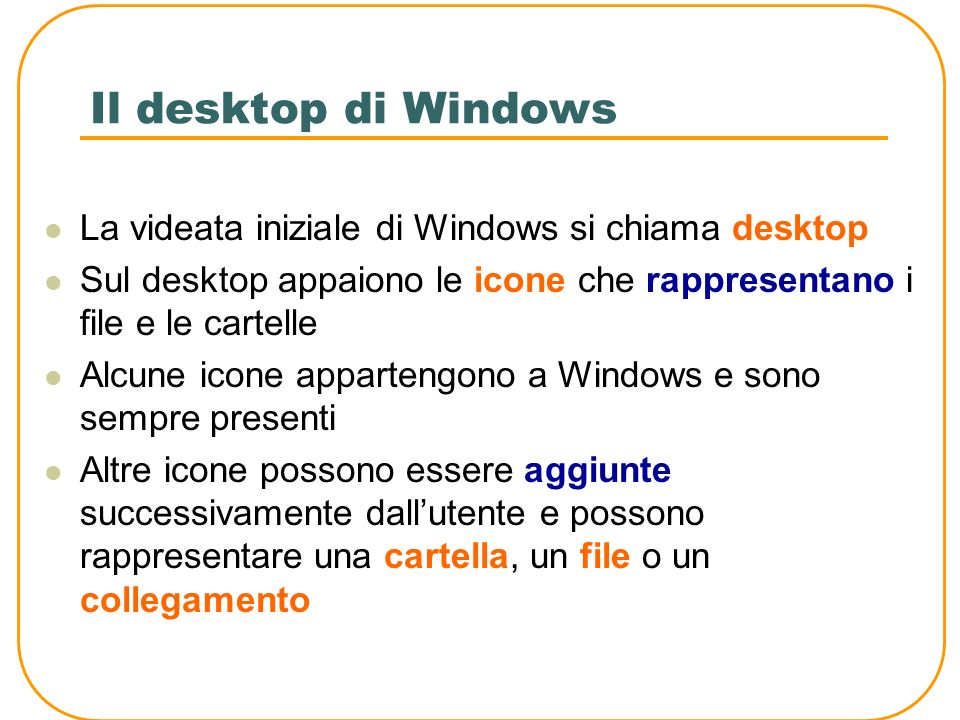 Il desktop di Windows La videata iniziale di Windows si chiama desktop