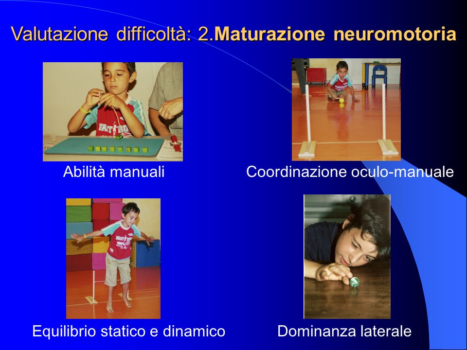 Valutazione difficoltà: 2.Maturazione neuromotoria