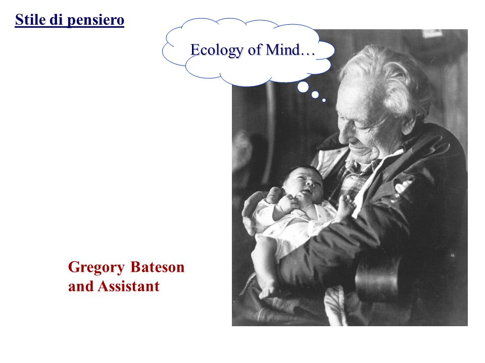 Stile di pensiero Ecology of Mind… Gregory Bateson and Assistant