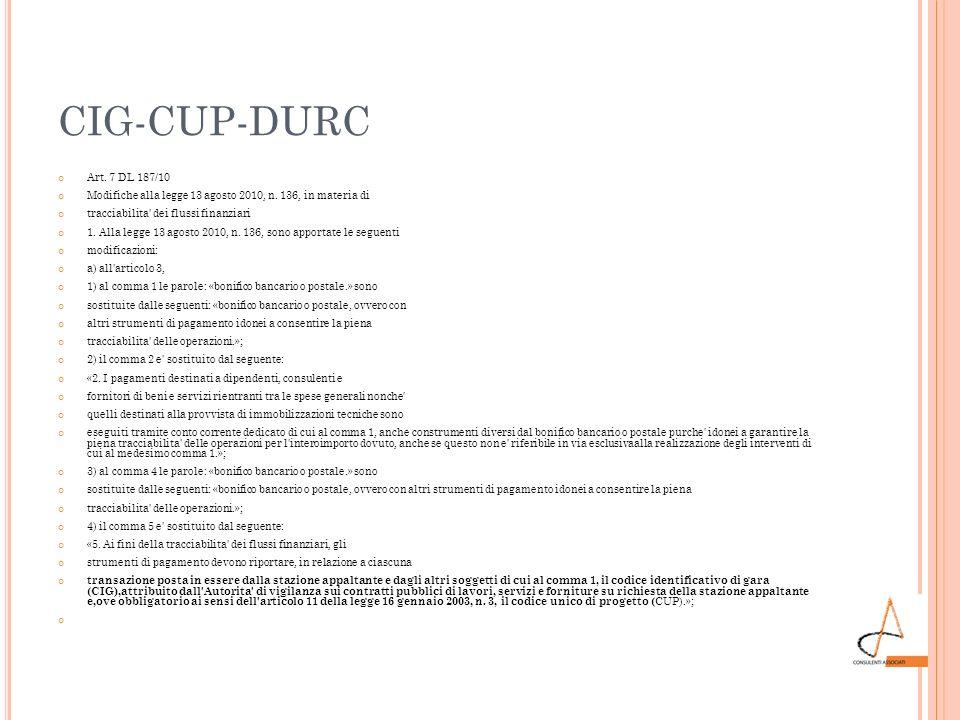 CIG-CUP-DURC Art. 7 DL 187/10. Modifiche alla legge 13 agosto 2010, n. 136, in materia di. tracciabilita dei flussi finanziari.