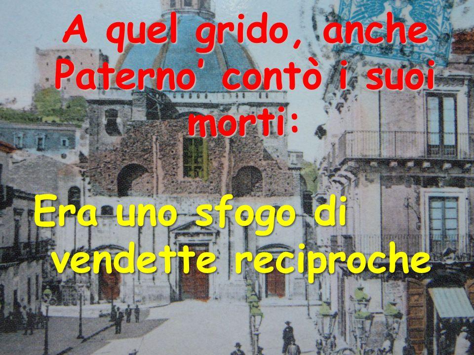 A quel grido, anche Paterno' contò i suoi morti: