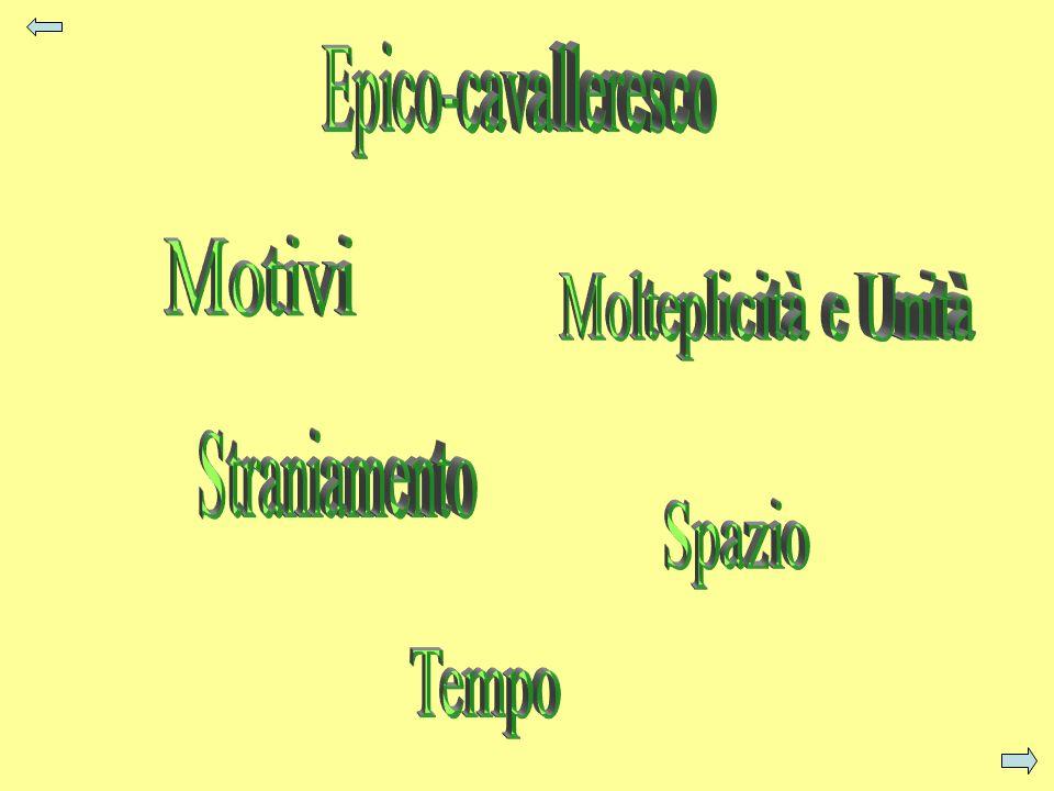Epico-cavalleresco Motivi Molteplicità e Unità Straniamento Spazio Tempo