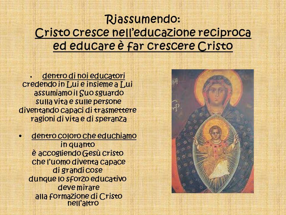 Riassumendo: Cristo cresce nell'educazione reciproca ed educare è far crescere Cristo