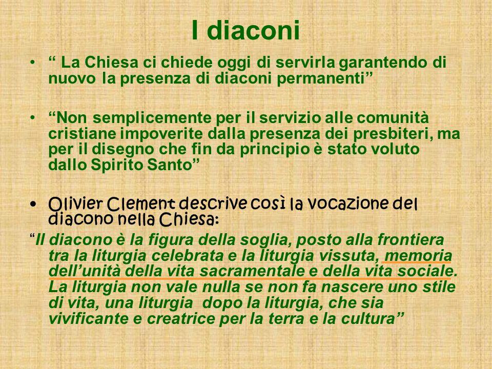 I diaconi La Chiesa ci chiede oggi di servirla garantendo di nuovo la presenza di diaconi permanenti