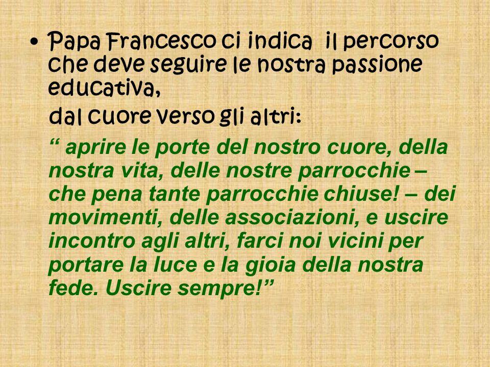 Papa Francesco ci indica il percorso che deve seguire le nostra passione educativa,