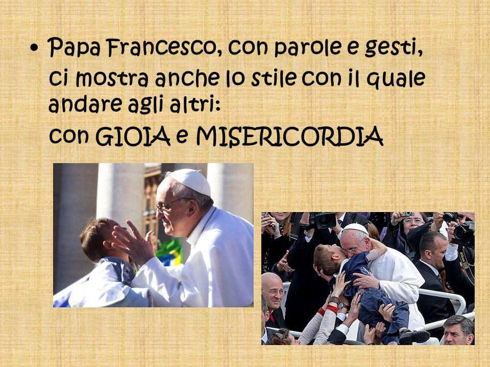 Papa Francesco, con parole e gesti,
