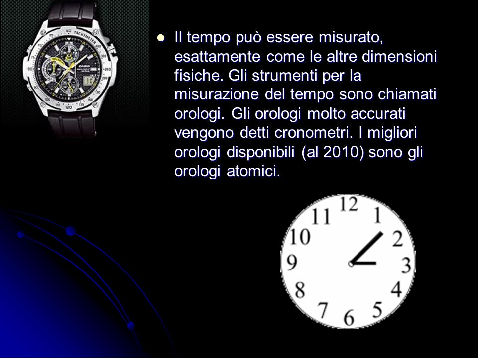 Il tempo può essere misurato, esattamente come le altre dimensioni fisiche.