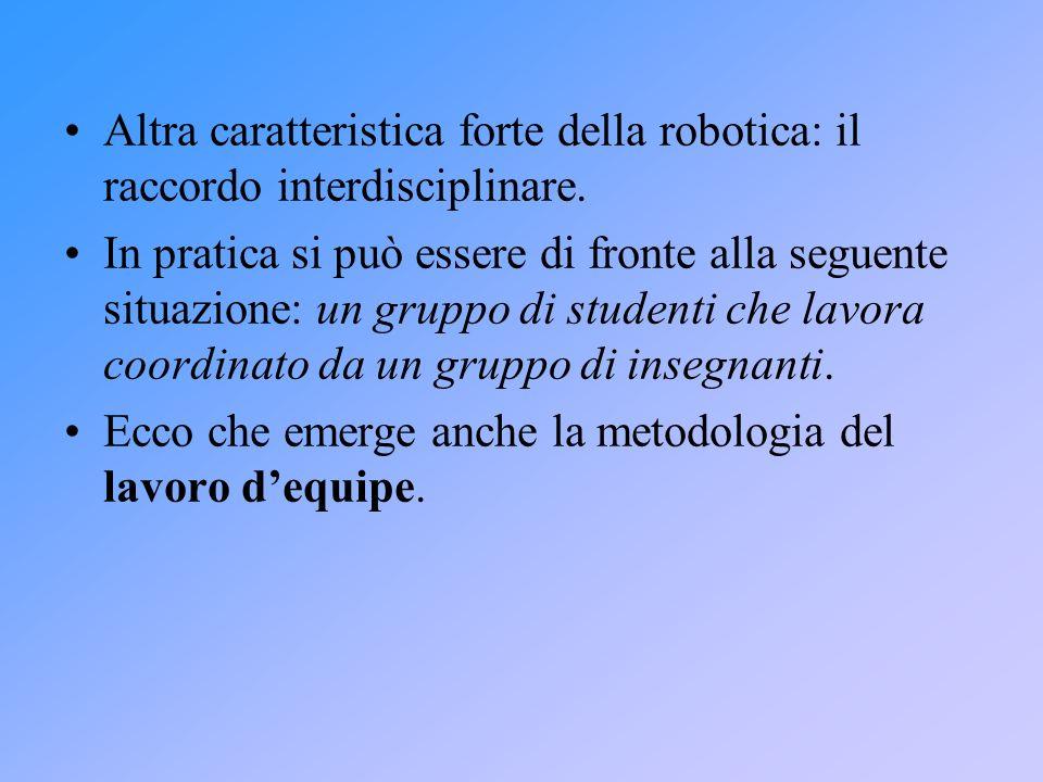 Altra caratteristica forte della robotica: il raccordo interdisciplinare.