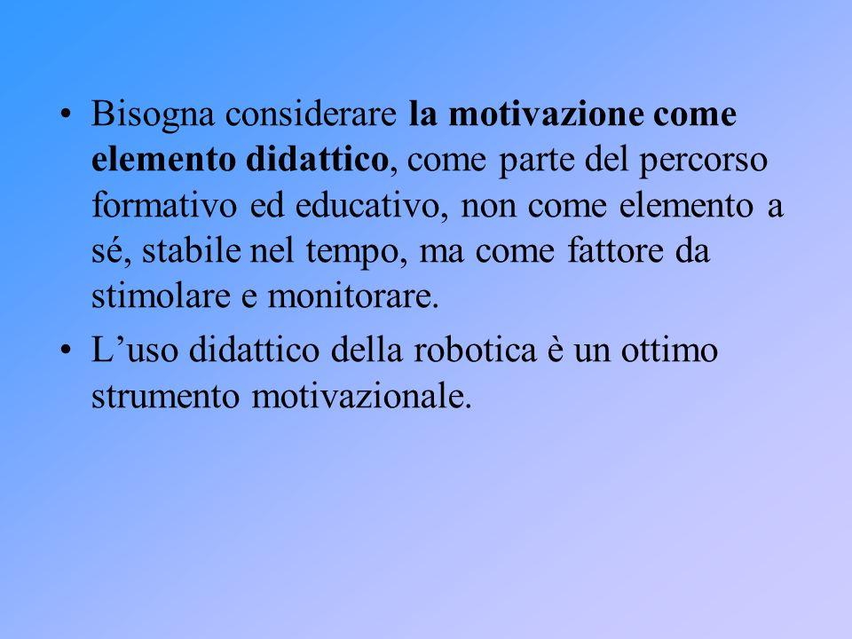 Bisogna considerare la motivazione come elemento didattico, come parte del percorso formativo ed educativo, non come elemento a sé, stabile nel tempo, ma come fattore da stimolare e monitorare.