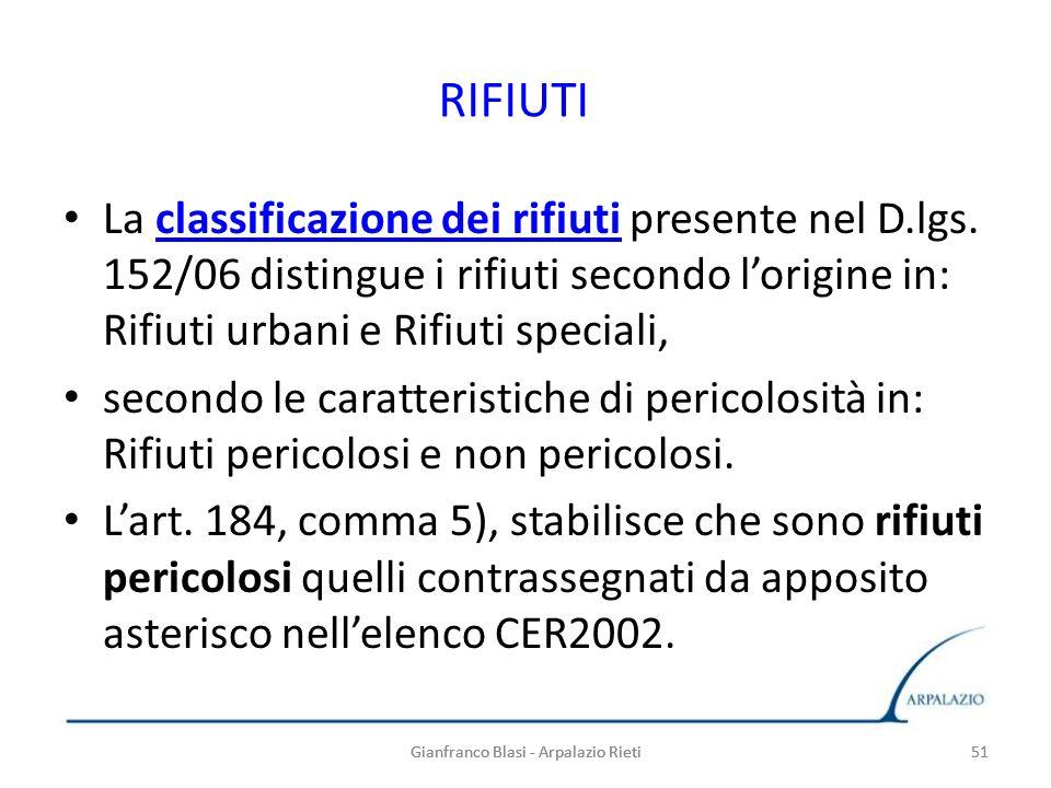 RIFIUTI La classificazione dei rifiuti presente nel D.lgs. 152/06 distingue i rifiuti secondo l'origine in: Rifiuti urbani e Rifiuti speciali,