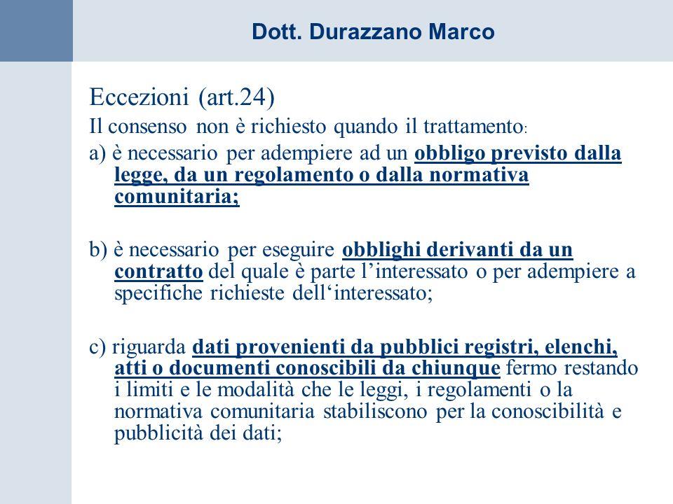 Eccezioni (art.24) Il consenso non è richiesto quando il trattamento: