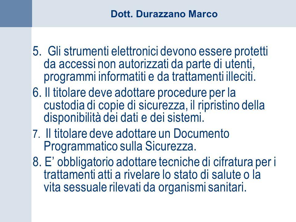 5. Gli strumenti elettronici devono essere protetti da accessi non autorizzati da parte di utenti, programmi informatiti e da trattamenti illeciti.