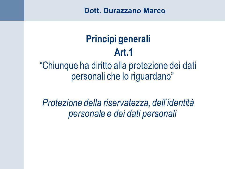 Principi generali Art.1. Chiunque ha diritto alla protezione dei dati personali che lo riguardano