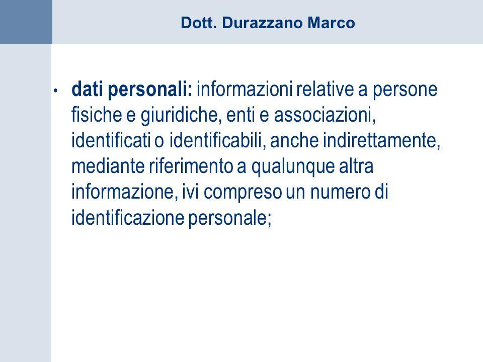 dati personali: informazioni relative a persone fisiche e giuridiche, enti e associazioni, identificati o identificabili, anche indirettamente, mediante riferimento a qualunque altra informazione, ivi compreso un numero di identificazione personale;