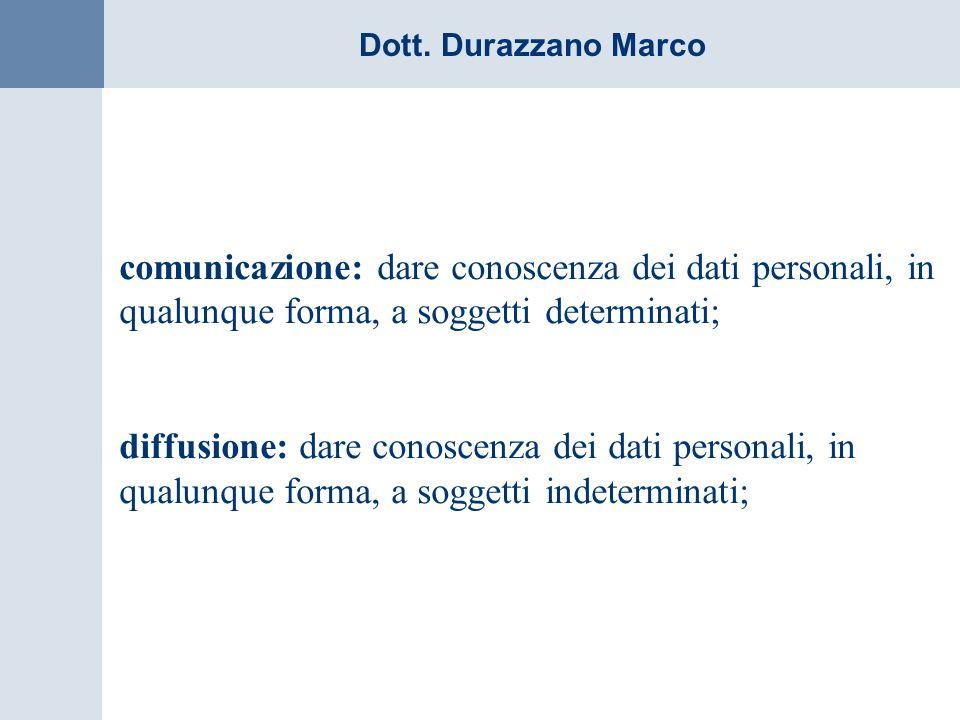 comunicazione: dare conoscenza dei dati personali, in qualunque forma, a soggetti determinati;
