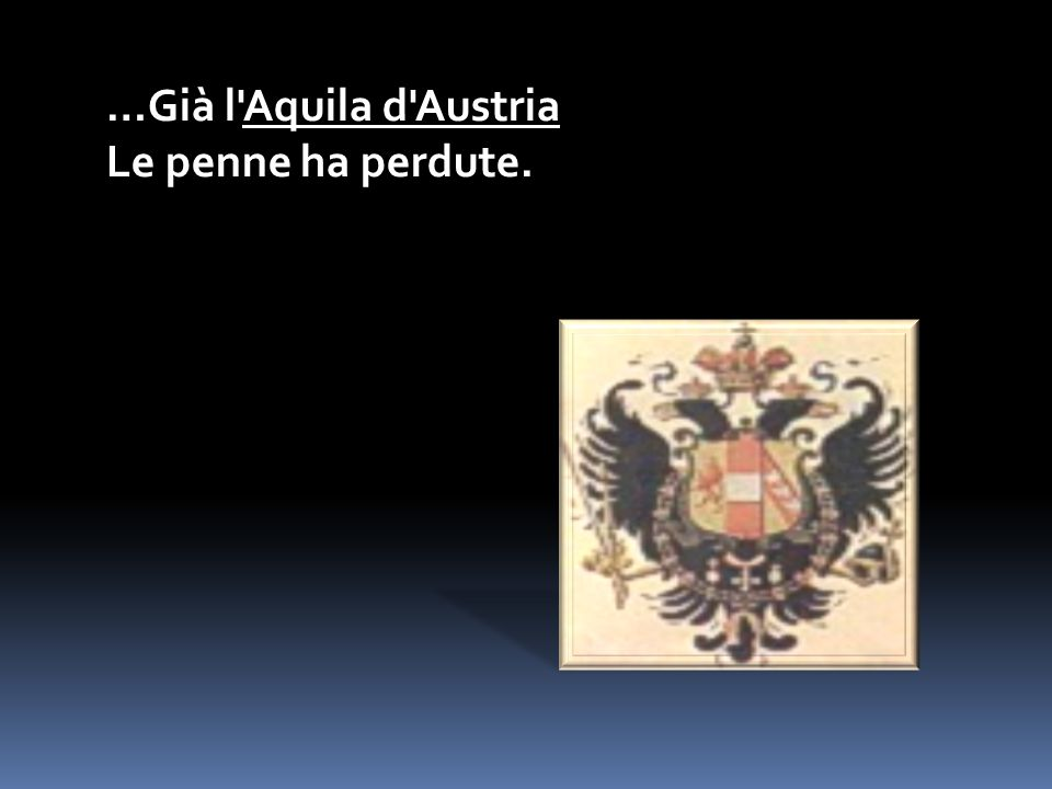 …Già l Aquila d Austria Le penne ha perdute.