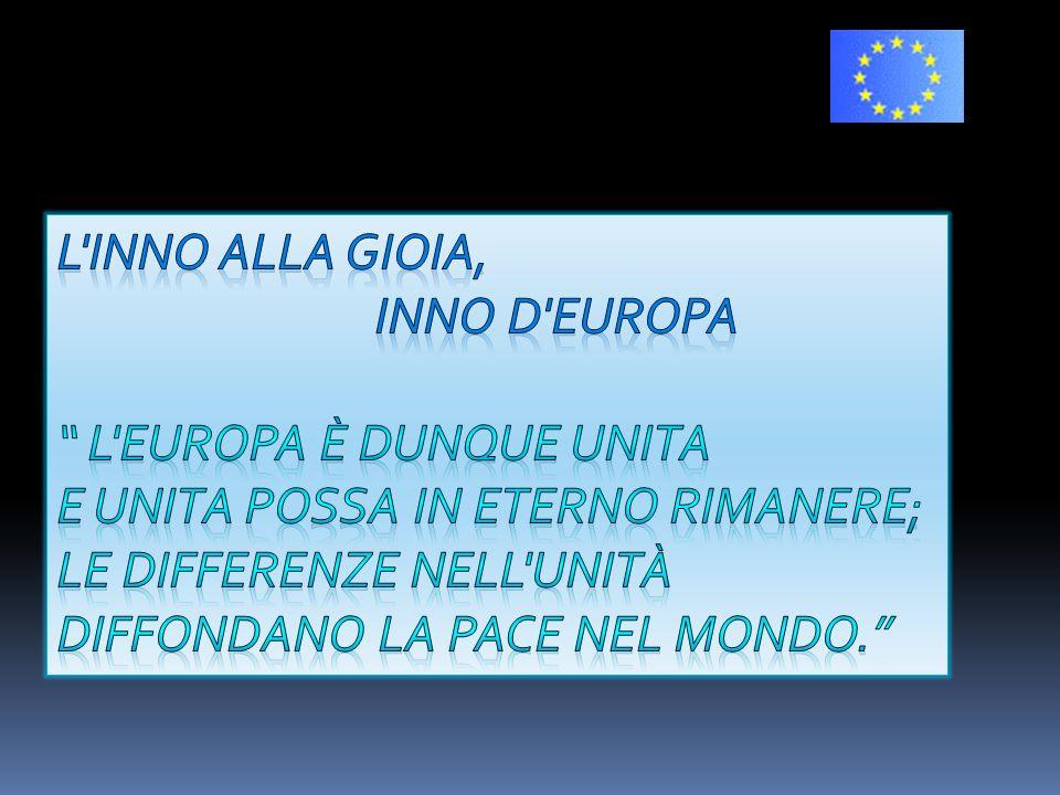 L inno alla gioia, inno d Europa. L Europa è dunque unita. e unita possa in eterno rimanere; le differenze nell unità.