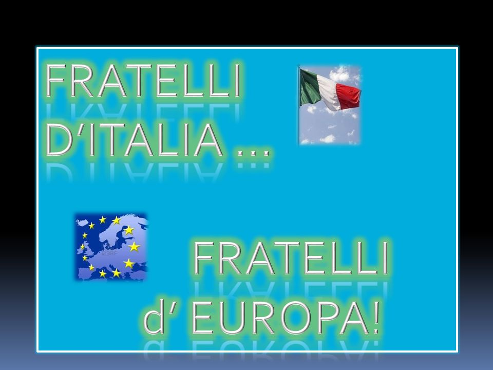 FRATELLI D'ITALIA … FRATELLI d' EUROPA!