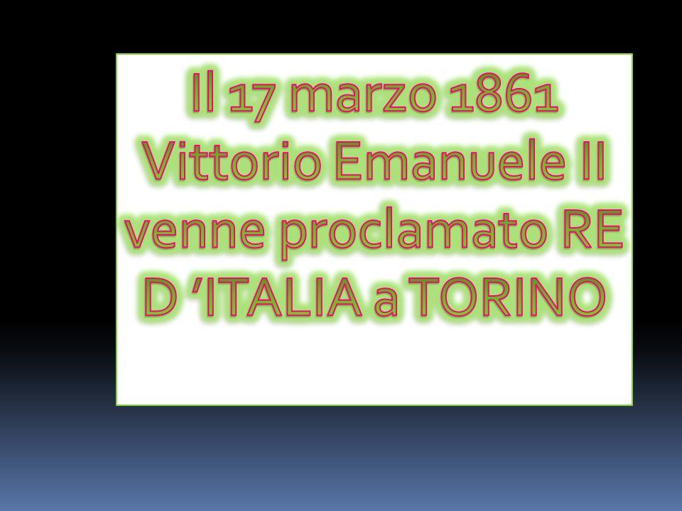 Il 17 marzo 1861 Vittorio Emanuele II venne proclamato RE D 'ITALIA a TORINO