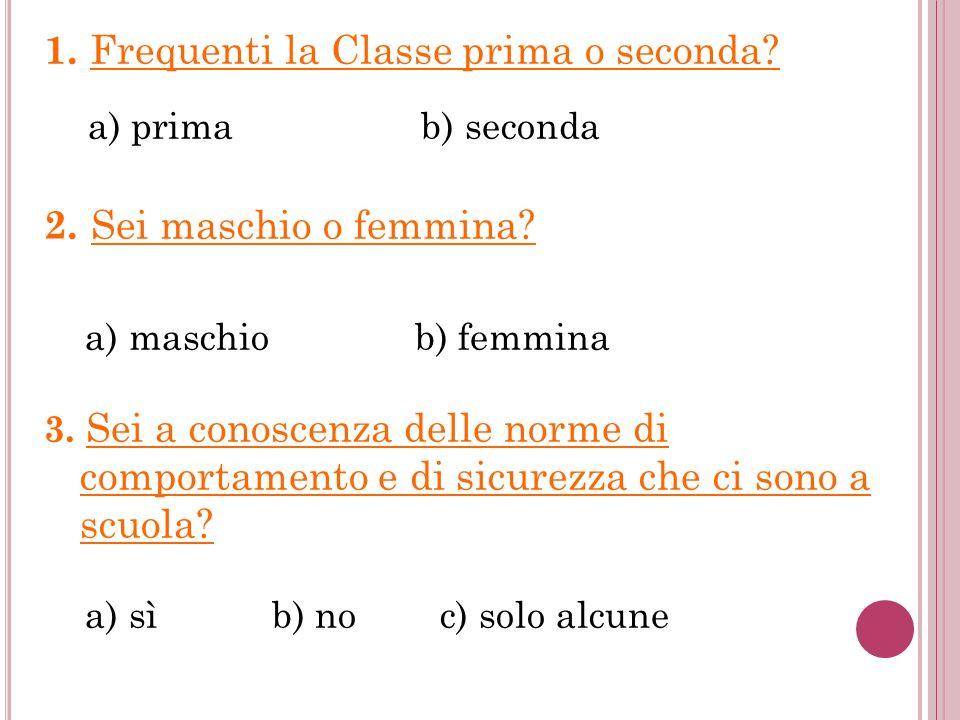 1. Frequenti la Classe prima o seconda