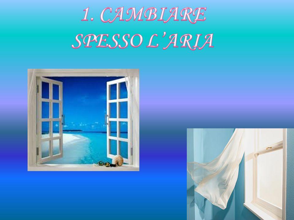 1. CAMBIARE SPESSO L'ARIA