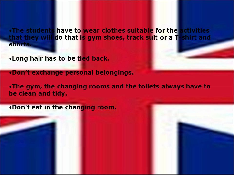 The students have to wear clothes suitable for the activities that they will do that is gym shoes, track suit or a T-shirt and shorts.