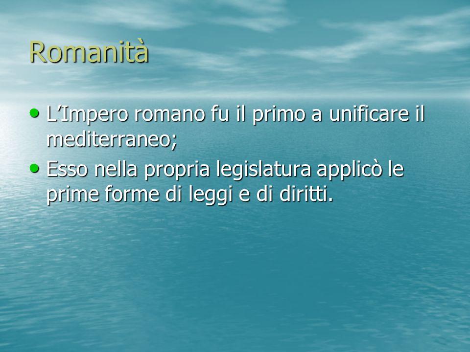 Romanità L'Impero romano fu il primo a unificare il mediterraneo;