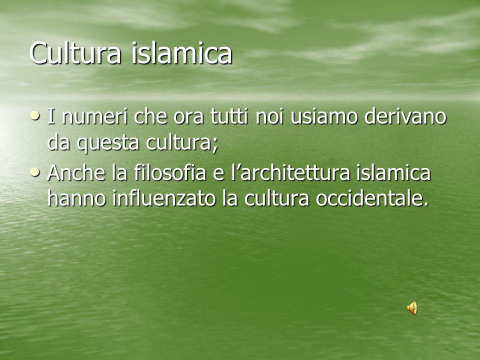 Cultura islamica I numeri che ora tutti noi usiamo derivano da questa cultura;
