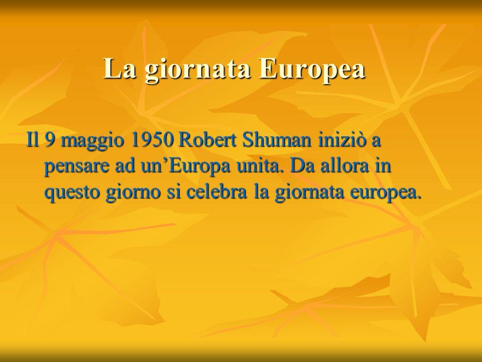 La giornata Europea Il 9 maggio 1950 Robert Shuman iniziò a pensare ad un'Europa unita.