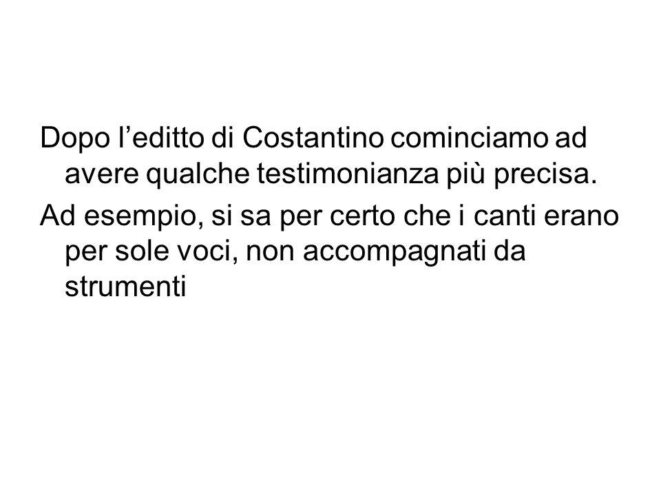 Dopo l'editto di Costantino cominciamo ad avere qualche testimonianza più precisa.