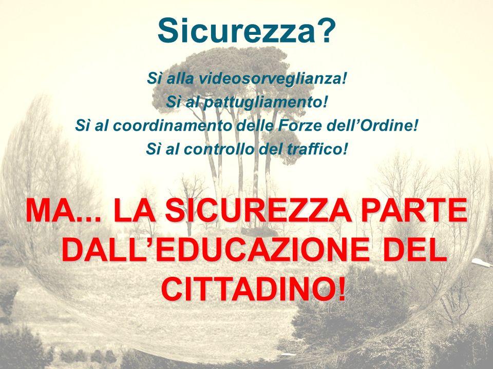Sicurezza MA... LA SICUREZZA PARTE DALL'EDUCAZIONE DEL CITTADINO!