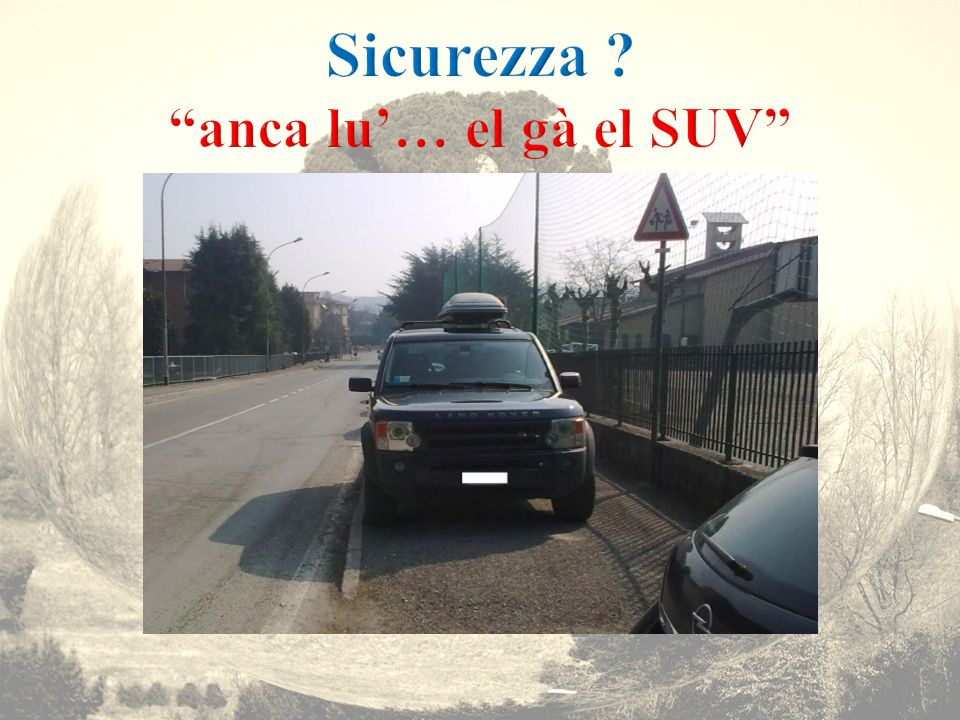 Sicurezza anca lu'… el gà el SUV