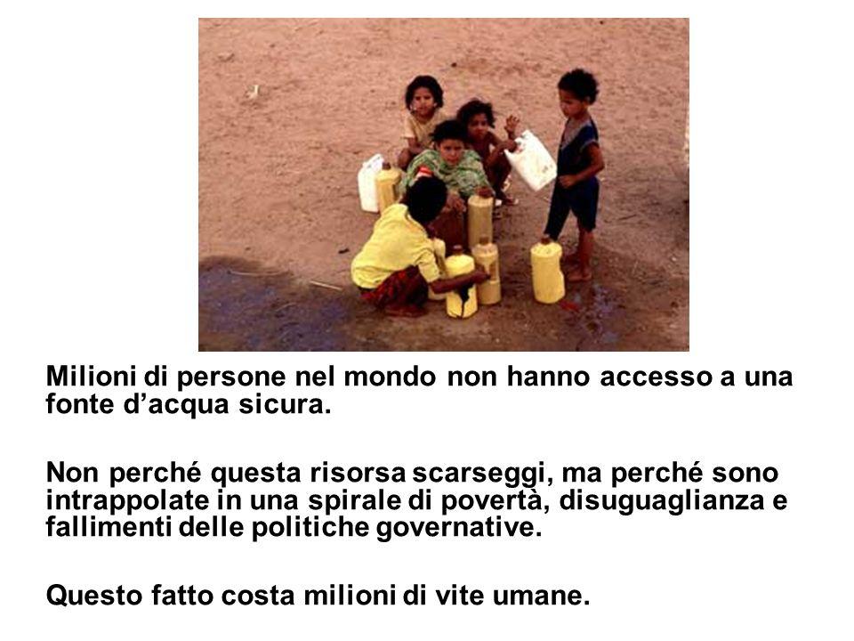 Milioni di persone nel mondo non hanno accesso a una fonte d'acqua sicura.