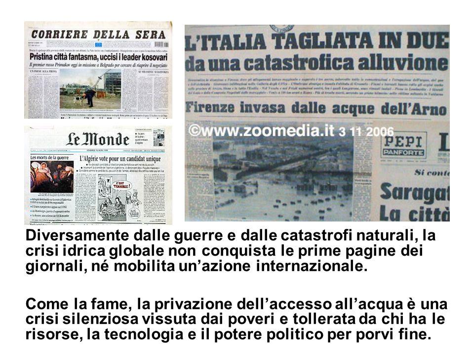Diversamente dalle guerre e dalle catastrofi naturali, la crisi idrica globale non conquista le prime pagine dei giornali, né mobilita un'azione internazionale.