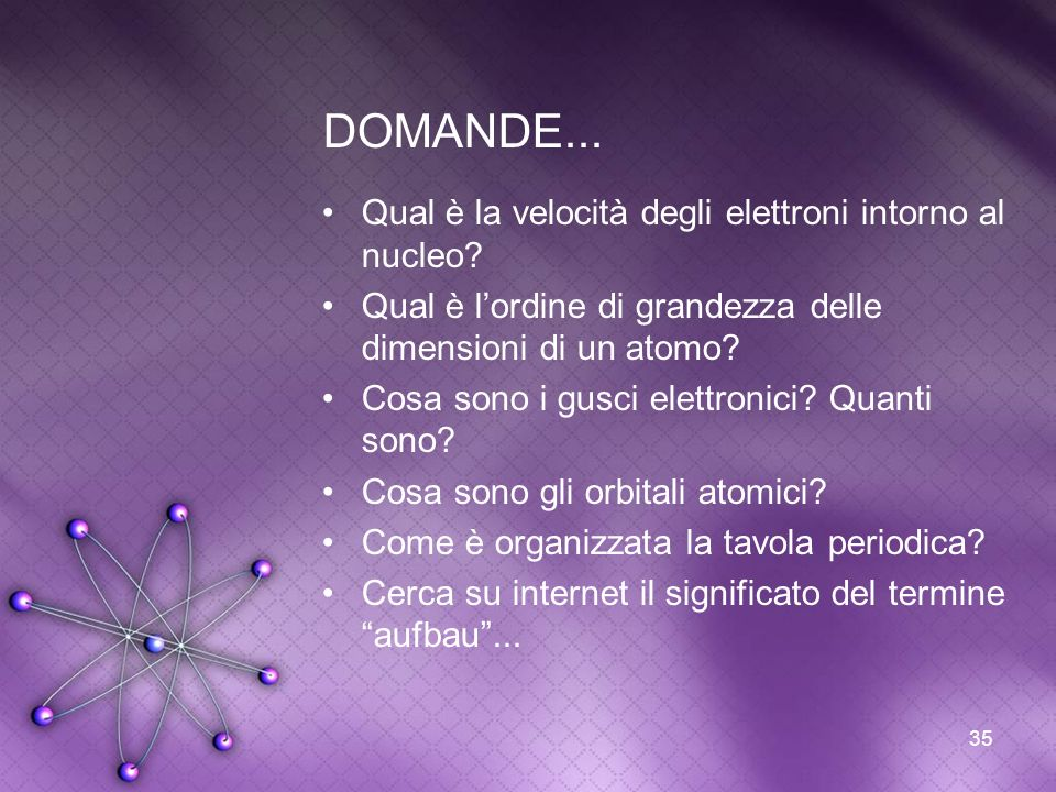 DOMANDE... Qual è la velocità degli elettroni intorno al nucleo