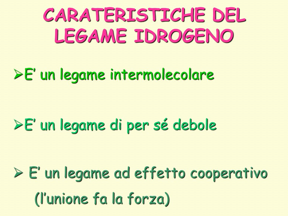 CARATERISTICHE DEL LEGAME IDROGENO