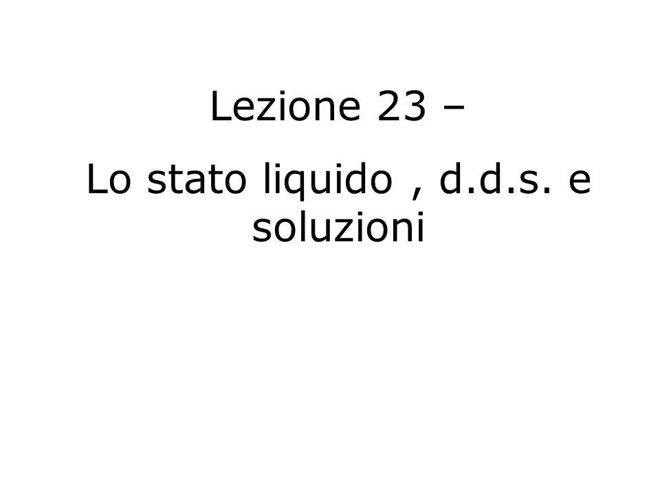 Lo stato liquido , d.d.s. e soluzioni