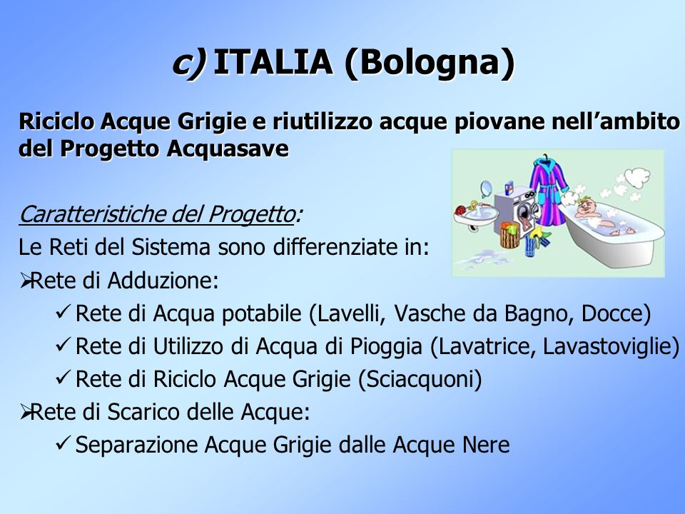 c) ITALIA (Bologna) Riciclo Acque Grigie e riutilizzo acque piovane nell'ambito del Progetto Acquasave.