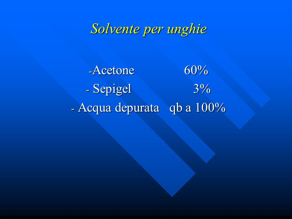 Acetone 60% Sepigel 3% Acqua depurata qb a 100%