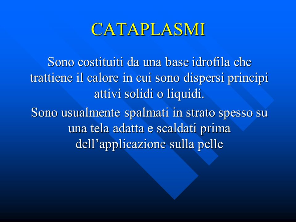 CATAPLASMISono costituiti da una base idrofila che trattiene il calore in cui sono dispersi principi attivi solidi o liquidi.