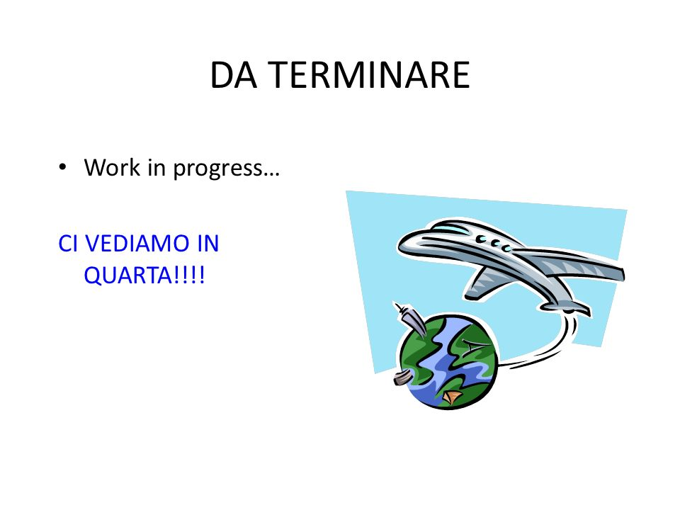 DA TERMINARE Work in progress… CI VEDIAMO IN QUARTA!!!!