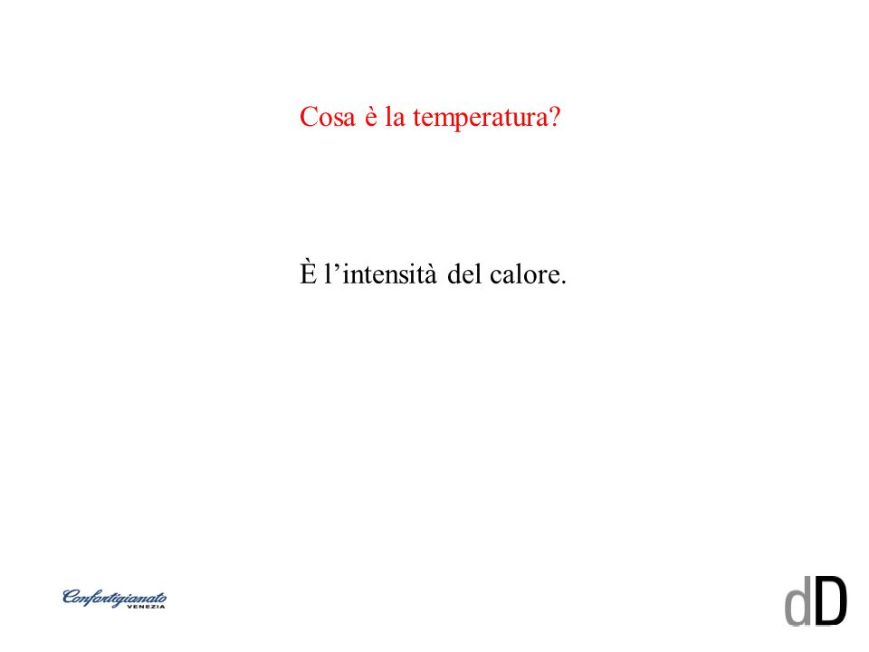 Cosa è la temperatura È l'intensità del calore.