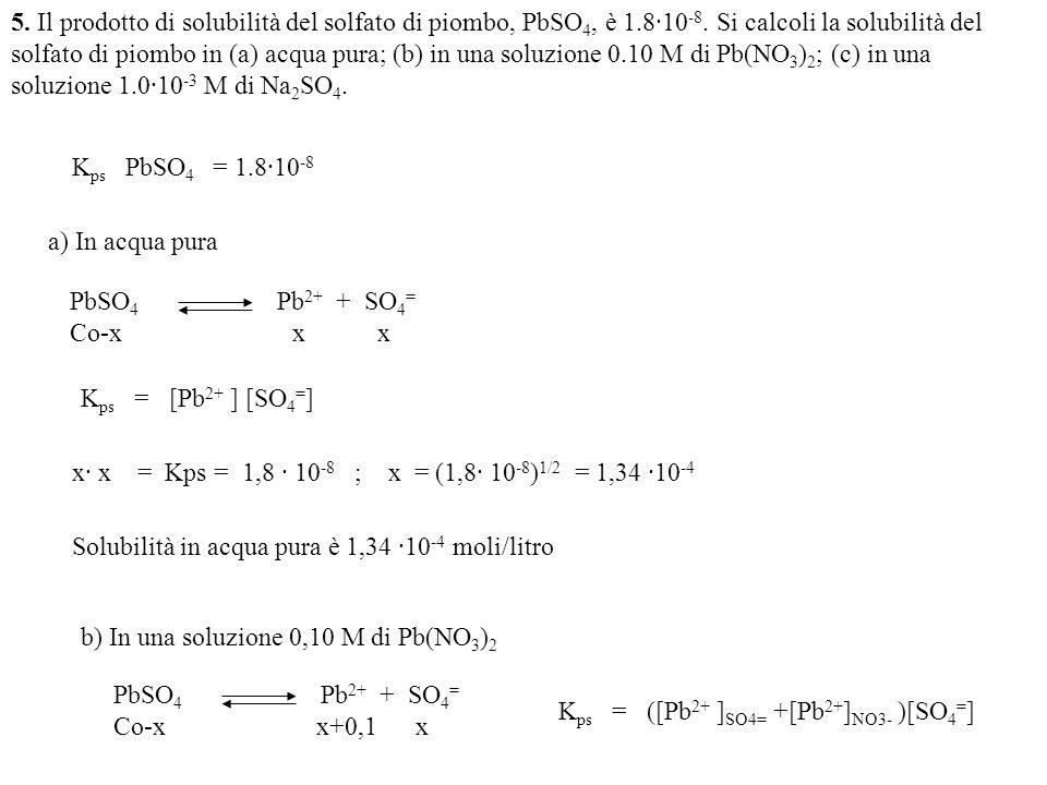 5. Il prodotto di solubilità del solfato di piombo, PbSO4, è 1. 8·10-8