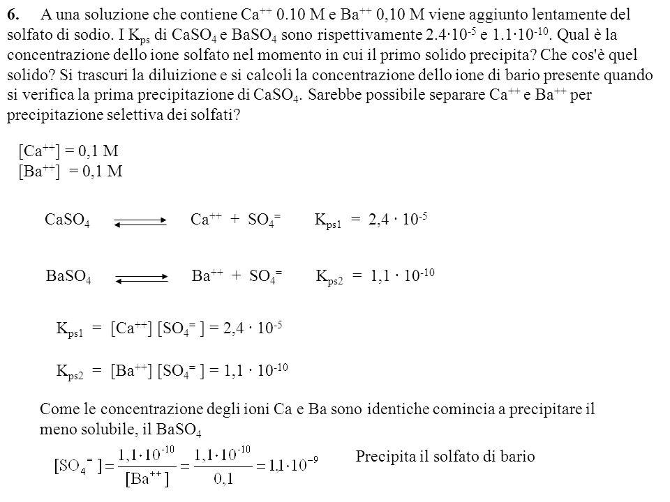 6. A una soluzione che contiene Ca++ 0